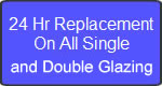 24 Hour Replacement on all Single Glazing